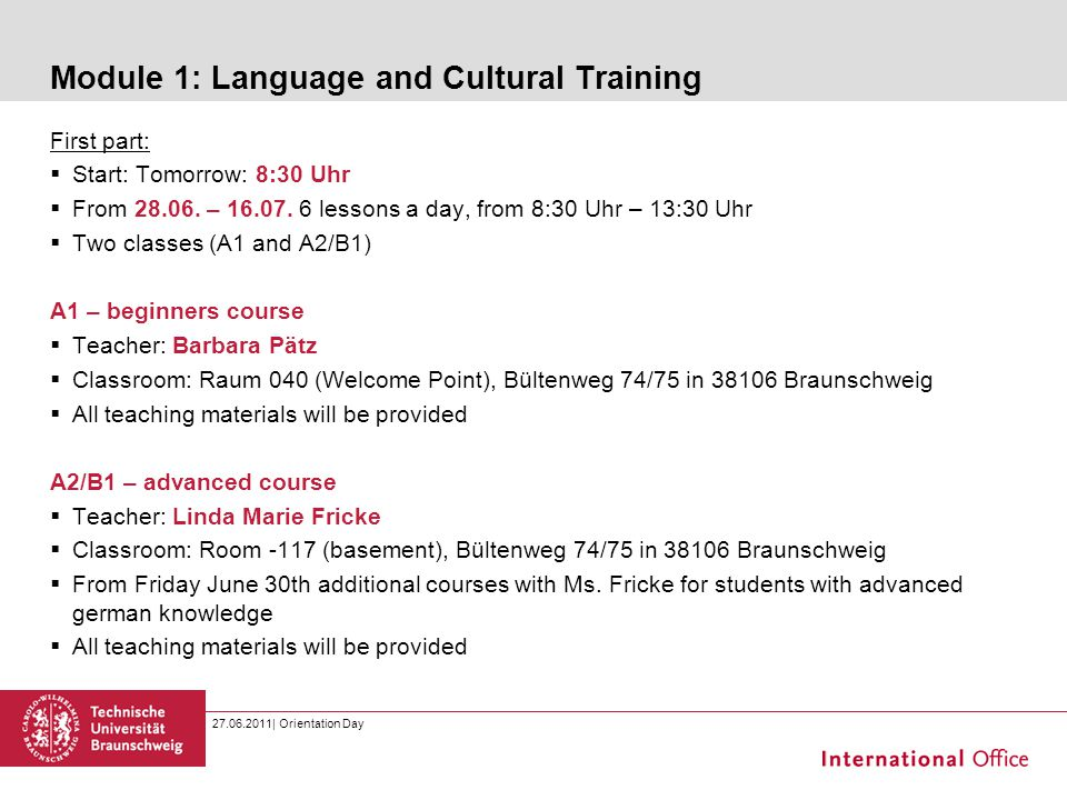 27.06.2011| Orientation Day Module 1: Language and Cultural Training First part:  Start: Tomorrow: 8:30 Uhr  From 28.06. – 16.07. 6 lessons a day, f