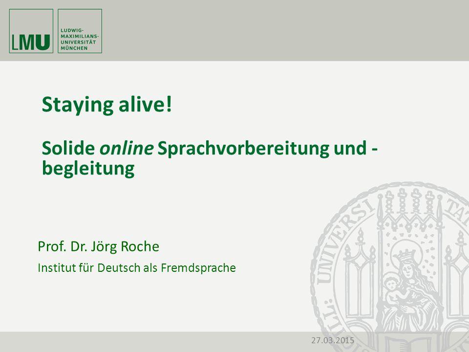 Staying alive. Solide online Sprachvorbereitung und - begleitung 27.03.2015 Prof.