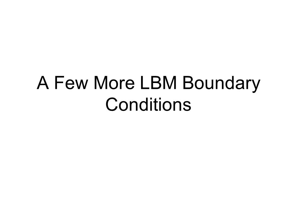 A Few More LBM Boundary Conditions