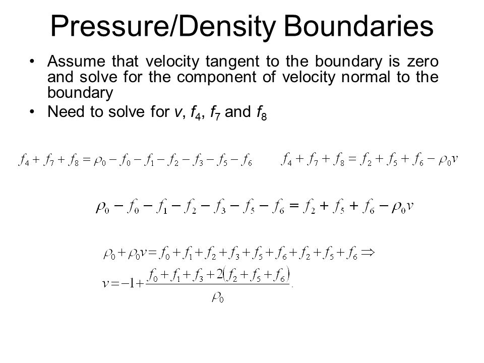 Pressure/Density Boundaries Assume that velocity tangent to the boundary is zero and solve for the component of velocity normal to the boundary Need t