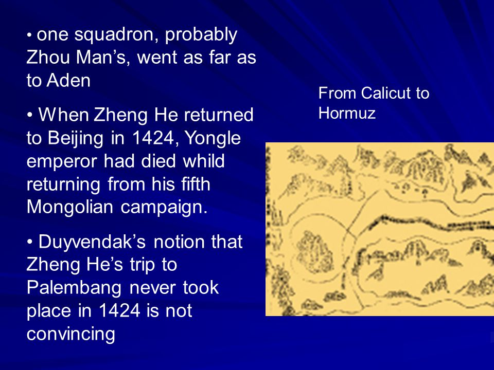 one squadron, probably Zhou Man's, went as far as to Aden When Zheng He returned to Beijing in 1424, Yongle emperor had died whild returning from his