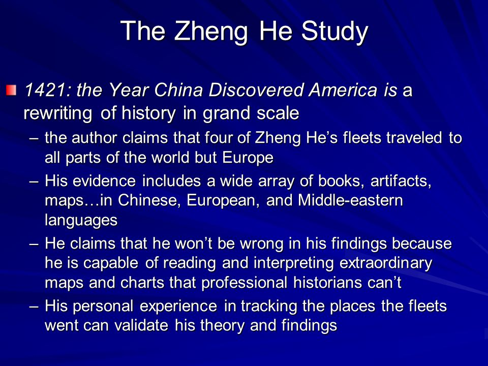 The Zheng He Study 1421: the Year China Discovered America is a rewriting of history in grand scale –the author claims that four of Zheng He's fleets