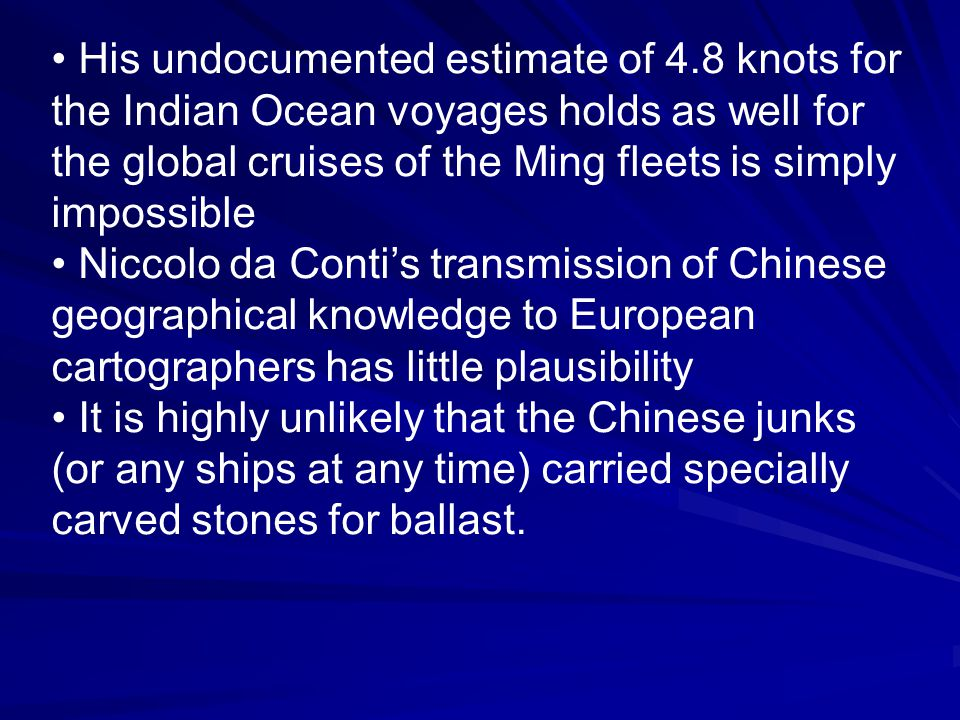 His undocumented estimate of 4.8 knots for the Indian Ocean voyages holds as well for the global cruises of the Ming fleets is simply impossible Nicco