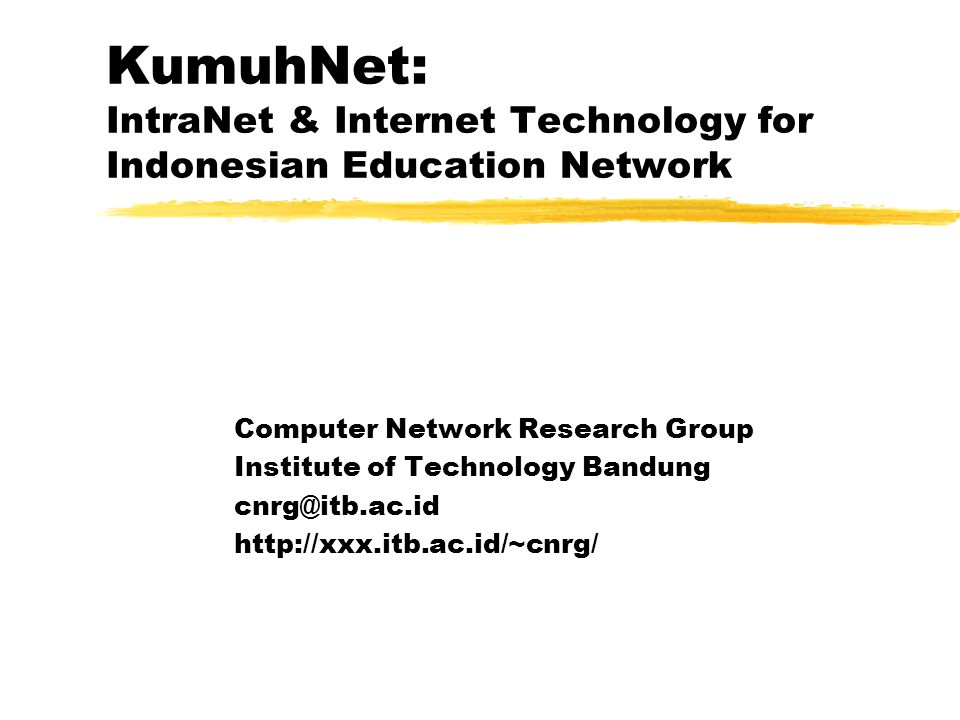 KumuhNet: IntraNet & Internet Technology for Indonesian Education Network Computer Network Research Group Institute of Technology Bandung cnrg@itb.ac.id http://xxx.itb.ac.id/~cnrg/