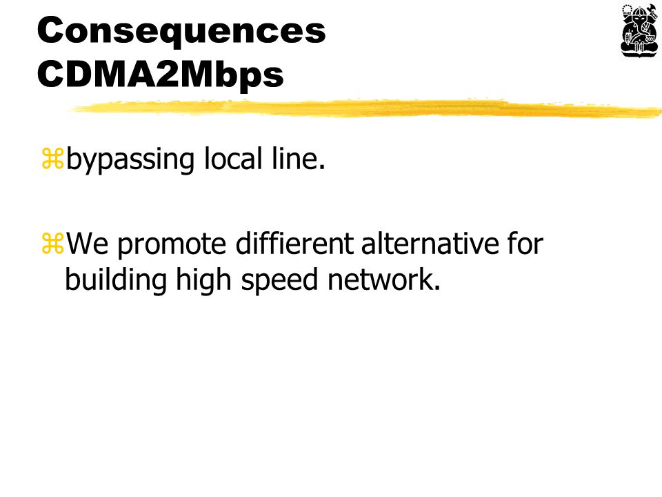 Consequences CDMA2Mbps zbypassing local line. zWe promote diffierent alternative for building high speed network.
