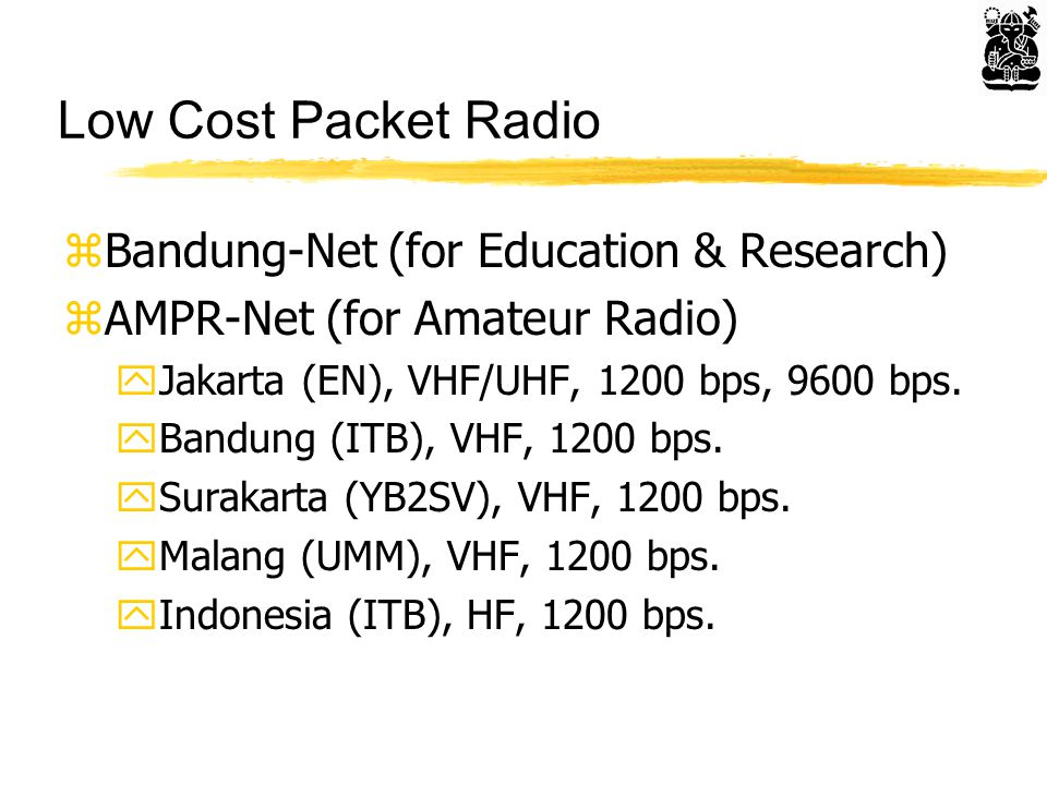 Low Cost Packet Radio zBandung-Net (for Education & Research) zAMPR-Net (for Amateur Radio) yJakarta (EN), VHF/UHF, 1200 bps, 9600 bps.