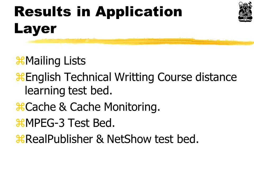 Results in Application Layer zMailing Lists zEnglish Technical Writting Course distance learning test bed.