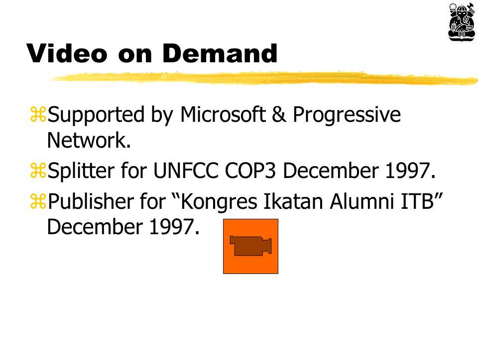 "Video on Demand zSupported by Microsoft & Progressive Network. zSplitter for UNFCC COP3 December 1997. zPublisher for ""Kongres Ikatan Alumni ITB"" Dece"