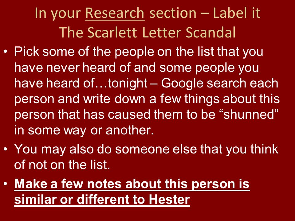 In your Research section – Label it The Scarlett Letter Scandal Pick some of the people on the list that you have never heard of and some people you h