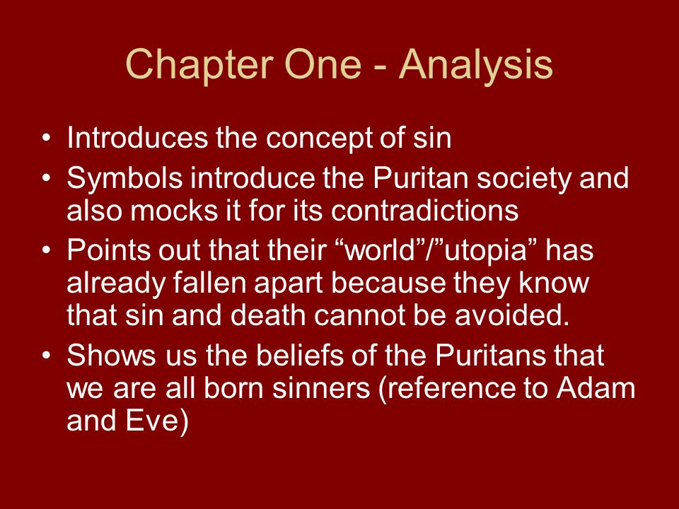 Chapter One - Analysis Introduces the concept of sin Symbols introduce the Puritan society and also mocks it for its contradictions Points out that th