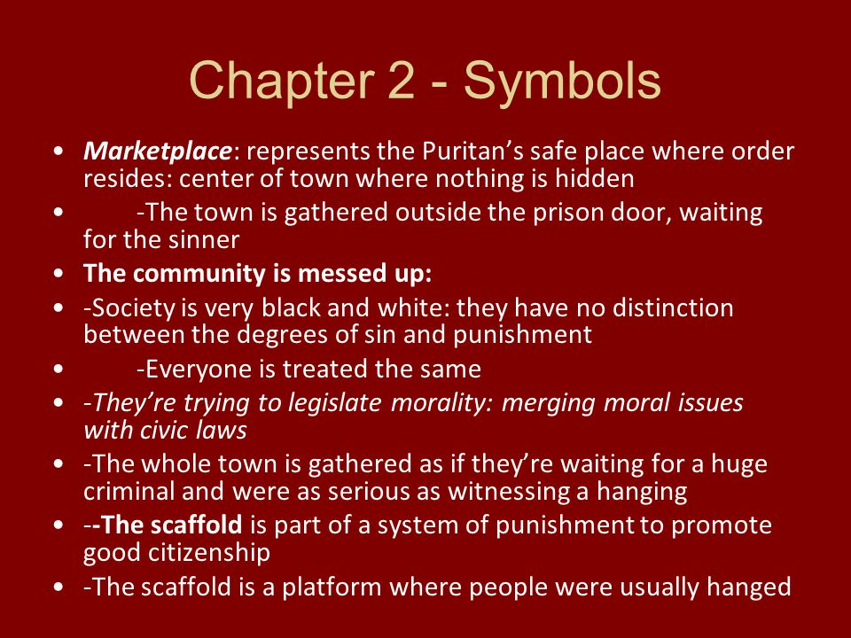Chapter 2 - Symbols Marketplace: represents the Puritan's safe place where order resides: center of town where nothing is hidden -The town is gathered