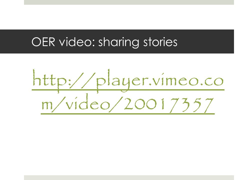OER video: sharing stories http://player.vimeo.co m/video/20017357