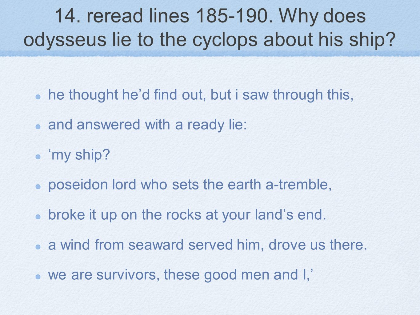 14.reread lines 185-190. Why does odysseus lie to the cyclops about his ship.
