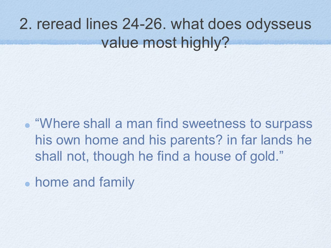 2.reread lines 24-26. what does odysseus value most highly.
