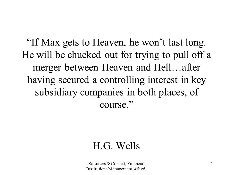 """Saunders & Cornett, Financial Institutions Management, 4th ed. 1 """"If Max gets to Heaven, he won't last long. He will be chucked out for trying to pull"""