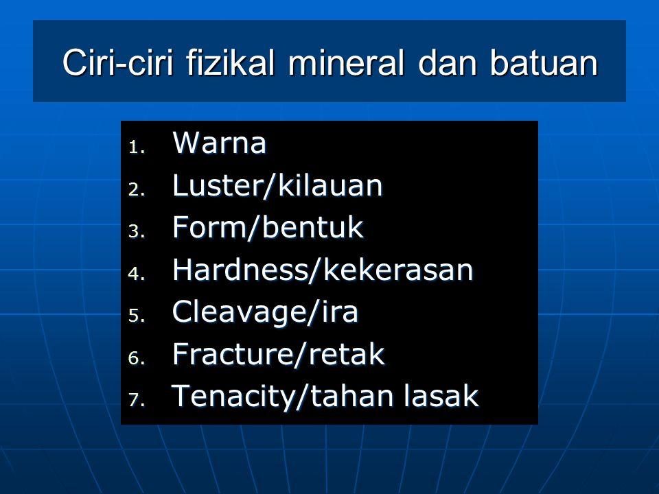 Ciri-ciri fizikal mineral dan batuan 1. Warna 2. Luster/kilauan 3.