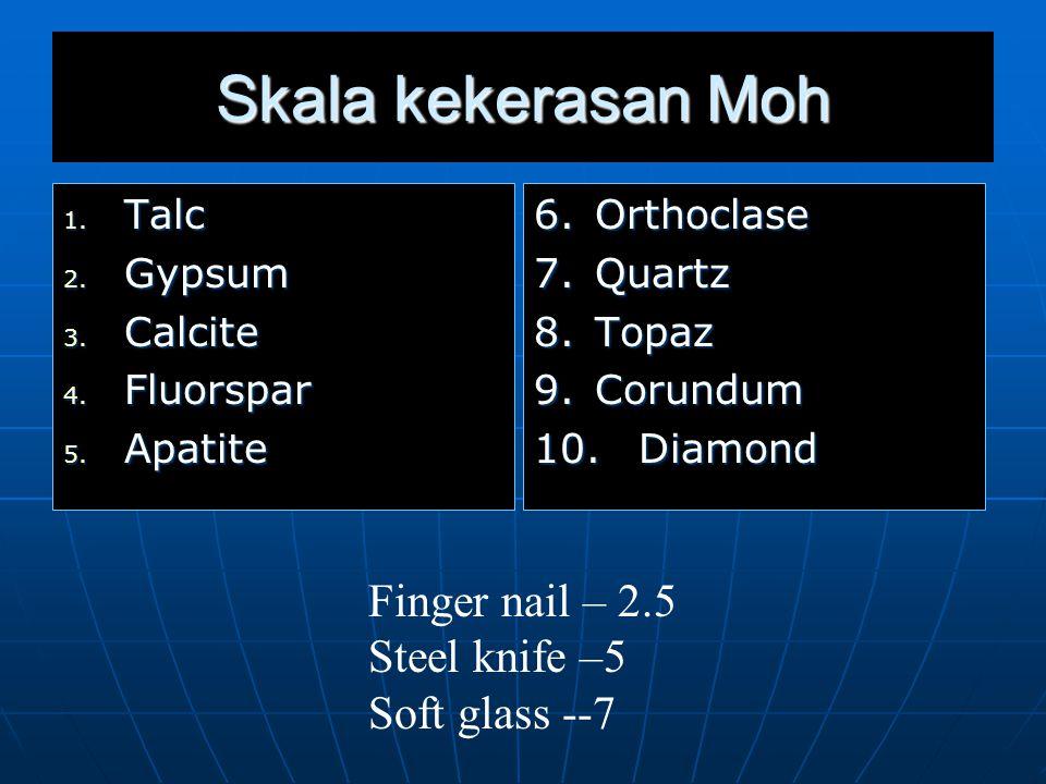 Skala kekerasan Moh 1. Talc 2. Gypsum 3. Calcite 4.