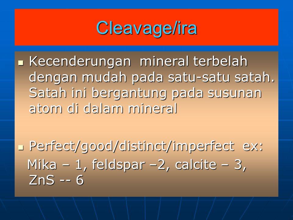 Cleavage/ira Kecenderungan mineral terbelah dengan mudah pada satu-satu satah.