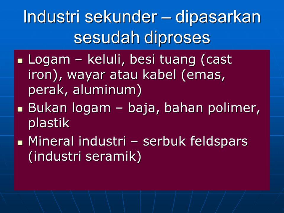 Industri sekunder – dipasarkan sesudah diproses Logam – keluli, besi tuang (cast iron), wayar atau kabel (emas, perak, aluminum) Logam – keluli, besi tuang (cast iron), wayar atau kabel (emas, perak, aluminum) Bukan logam – baja, bahan polimer, plastik Bukan logam – baja, bahan polimer, plastik Mineral industri – serbuk feldspars (industri seramik) Mineral industri – serbuk feldspars (industri seramik)