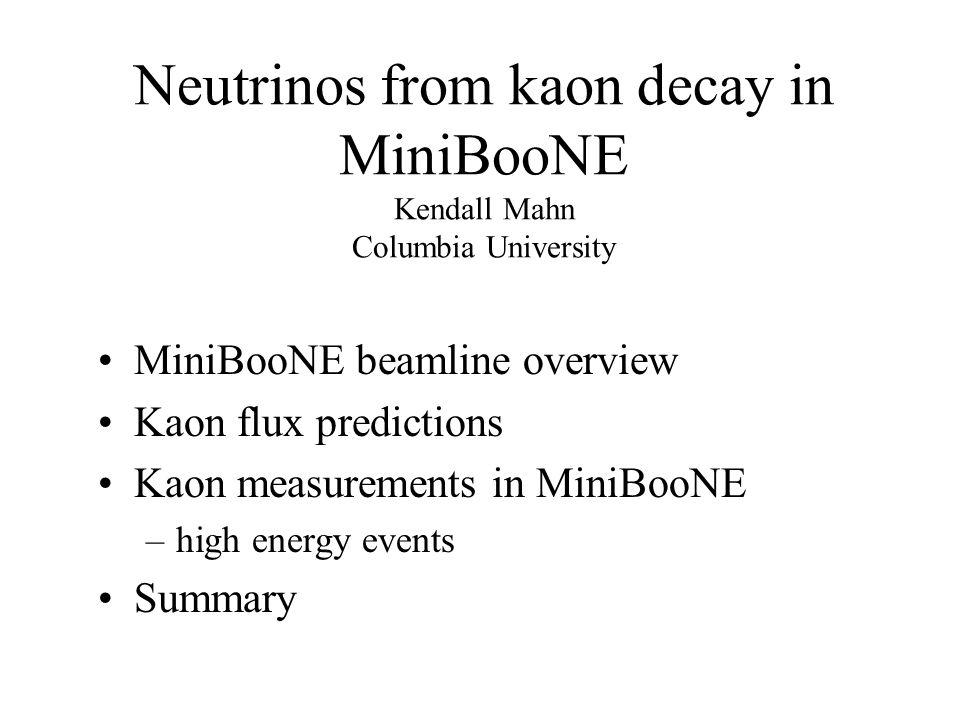 Neutrinos from kaon decay in MiniBooNE Kendall Mahn Columbia University MiniBooNE beamline overview Kaon flux predictions Kaon measurements in MiniBooNE –high energy events Summary