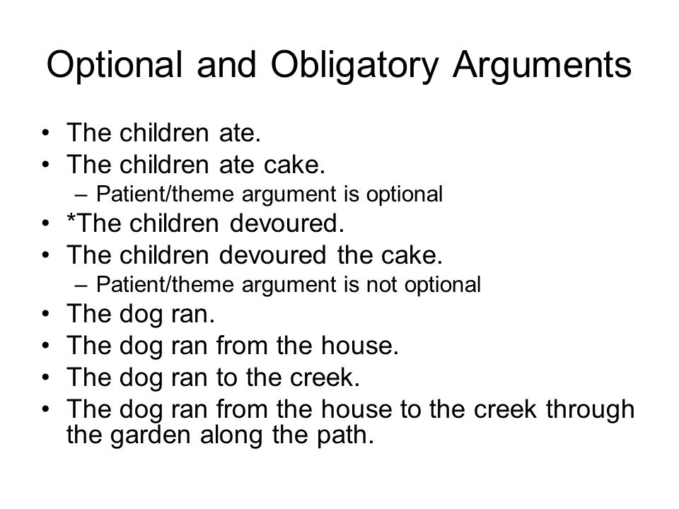 Optional and Obligatory Arguments The children ate.