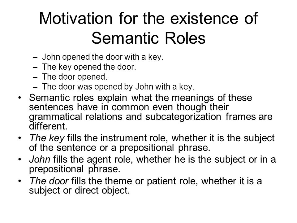 Motivation for the existence of Semantic Roles –John opened the door with a key.