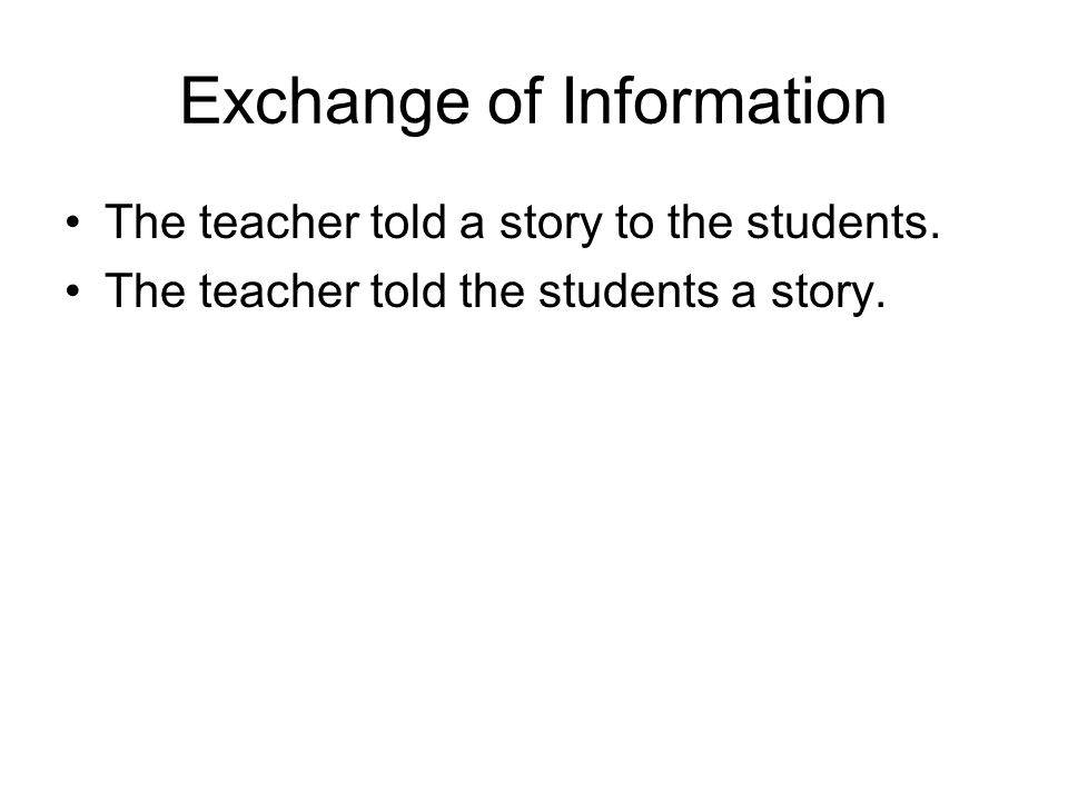 Exchange of Information The teacher told a story to the students.