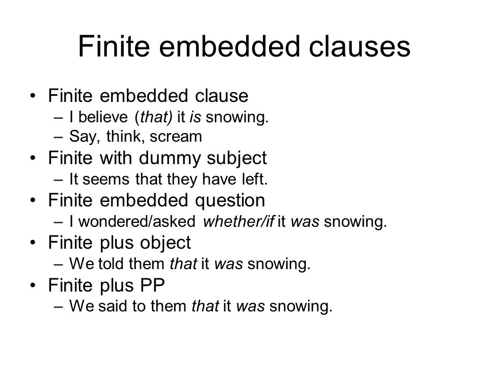 Finite embedded clauses Finite embedded clause –I believe (that) it is snowing.