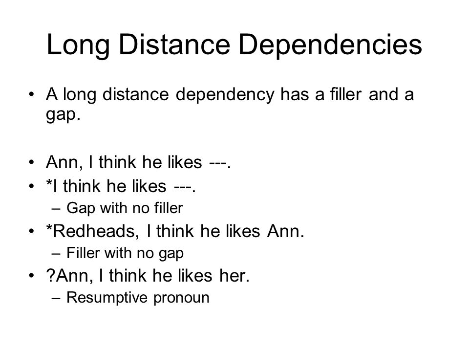 Long Distance Dependencies A long distance dependency has a filler and a gap.