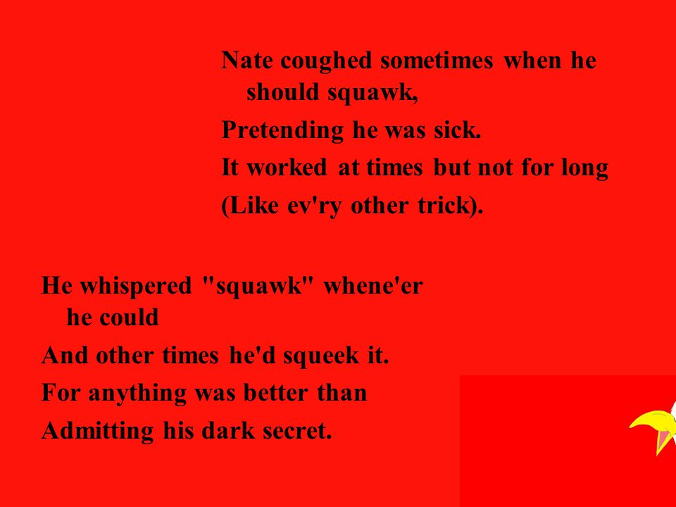 Nate coughed sometimes when he should squawk, Pretending he was sick.