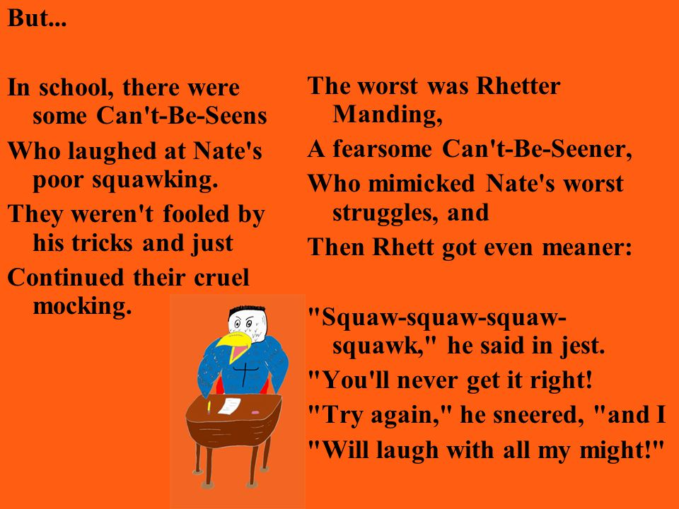But...In school, there were some Can t-Be-Seens Who laughed at Nate s poor squawking.