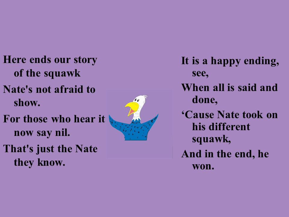 Here ends our story of the squawk Nate s not afraid to show.