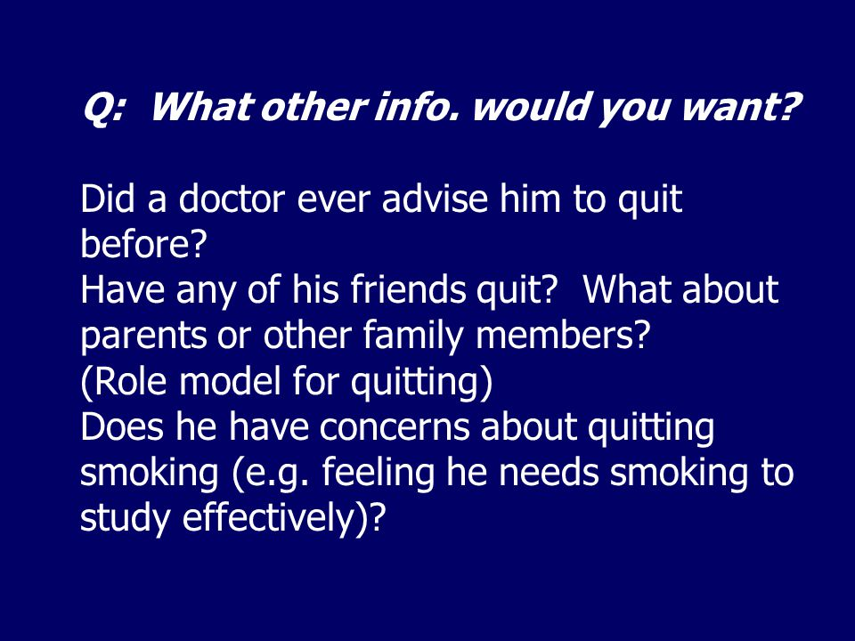 Q: What other info.would you want. Did a doctor ever advise him to quit before.
