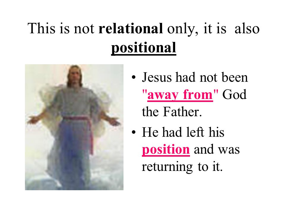 This is not relational only, it is also positional Jesus had not been