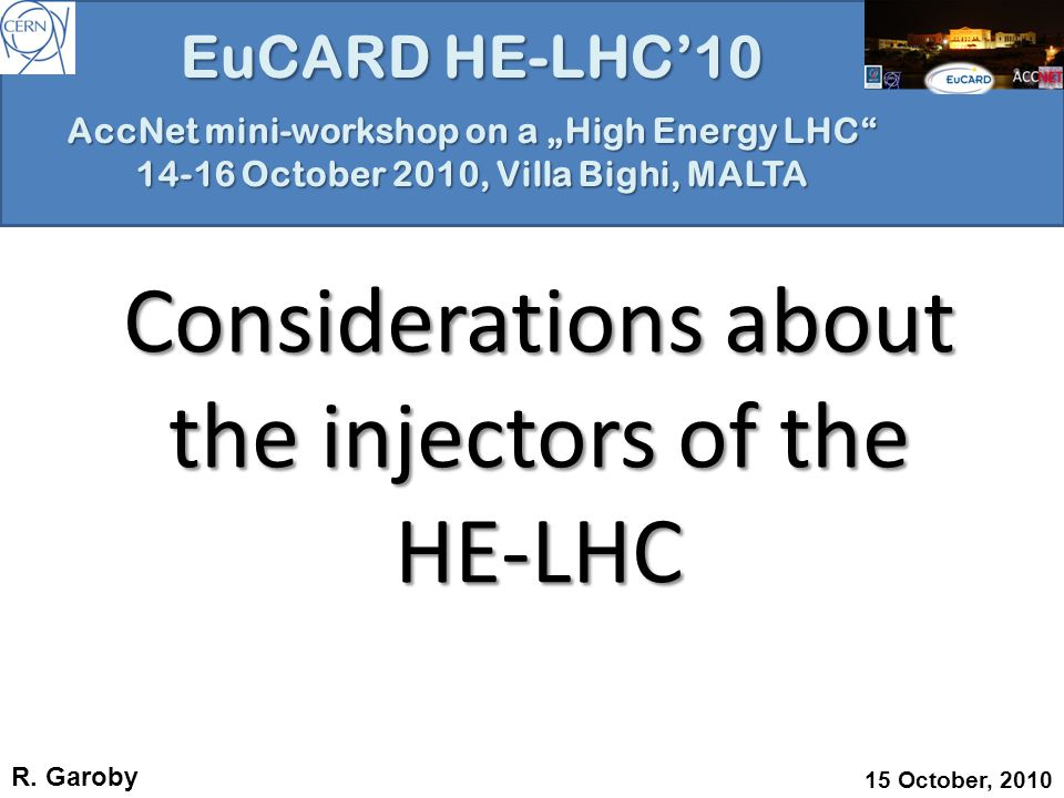 "EuCARD HE-LHC'10 AccNet mini-workshop on a ""High Energy LHC 14-16 October 2010, Villa Bighi, MALTA Considerations about the injectors of the HE-LHC R."