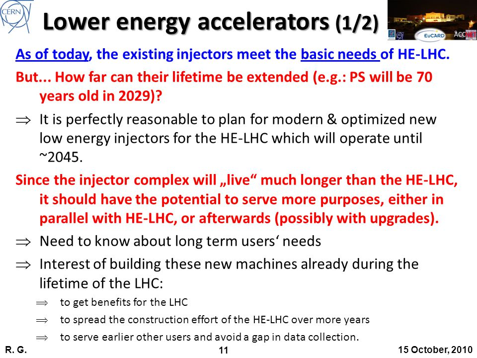 R. G. 11 15 October, 2010 As of today, the existing injectors meet the basic needs of HE-LHC.
