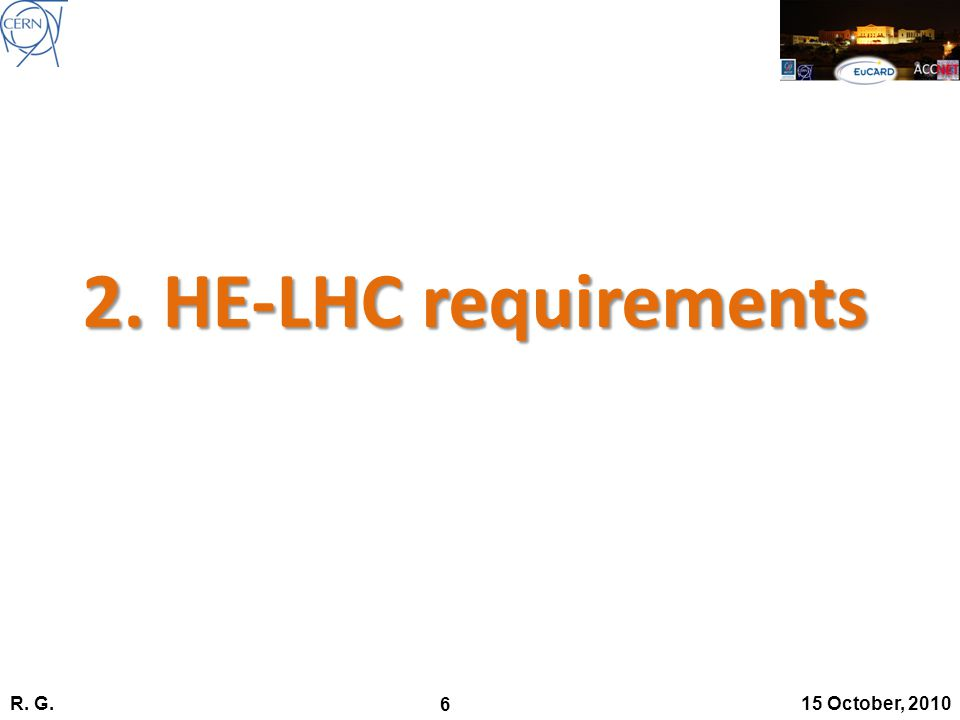 R. G. 6 15 October, 2010 2. HE-LHC requirements