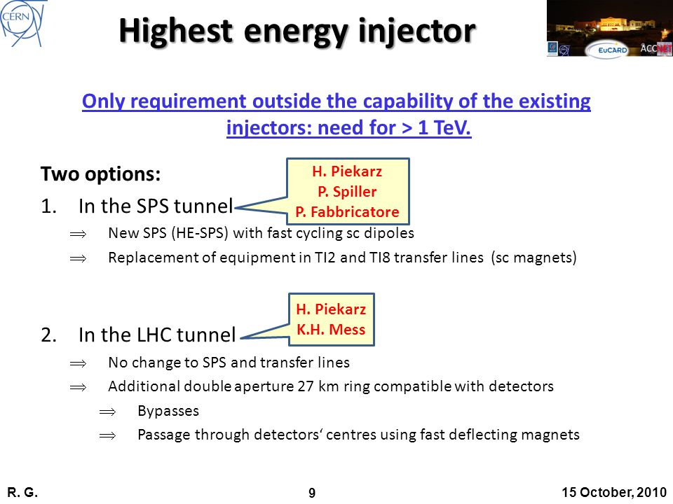 R. G. 9 15 October, 2010 Highest energy injector Only requirement outside the capability of the existing injectors: need for > 1 TeV. Two options: 1.I
