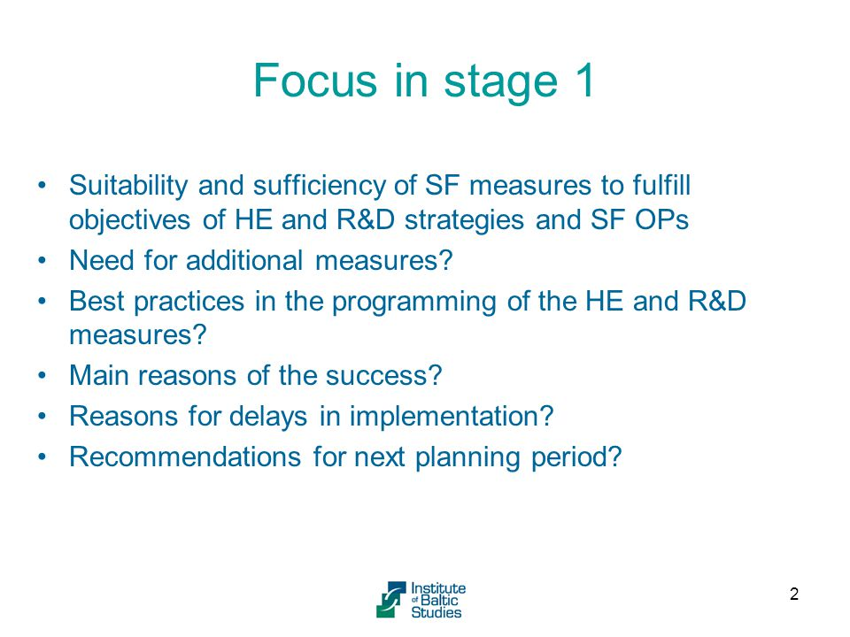 Focus in stage 1 Suitability and sufficiency of SF measures to fulfill objectives of HE and R&D strategies and SF OPs Need for additional measures.