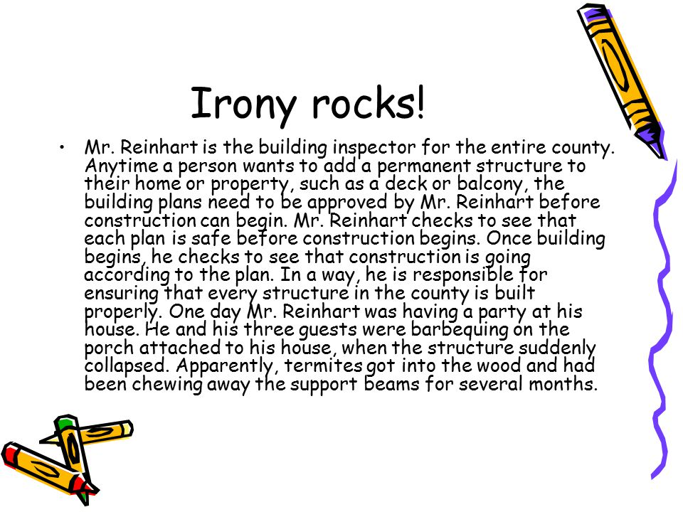 Irony rocks. Mr. Reinhart is the building inspector for the entire county.