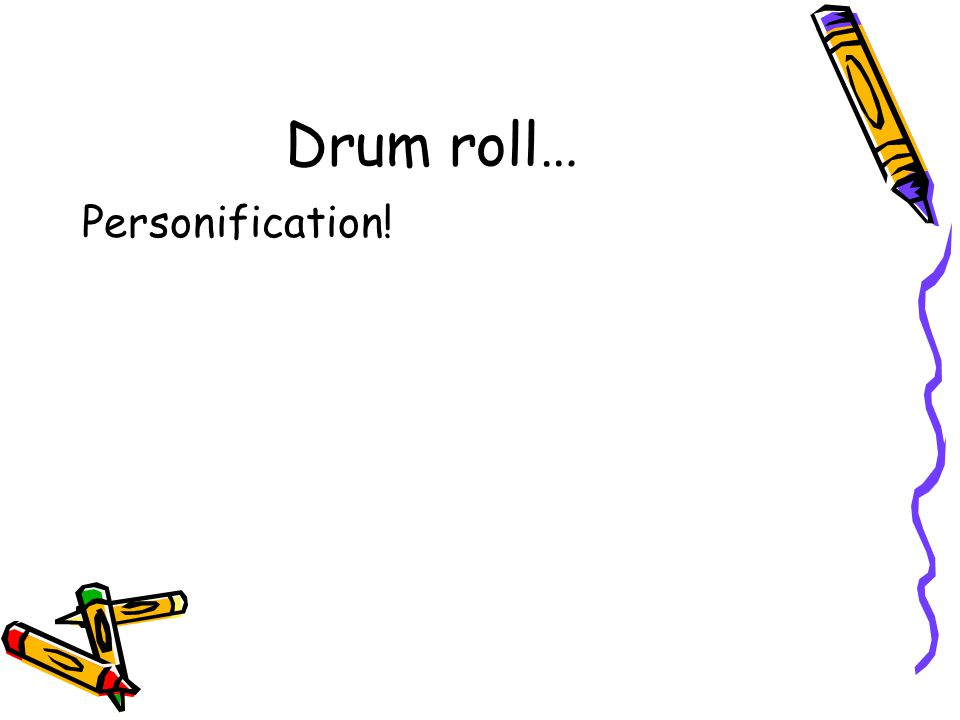 More Figurative Language It increased my fury, as the beating of a drum stimulates the soldier into courage.