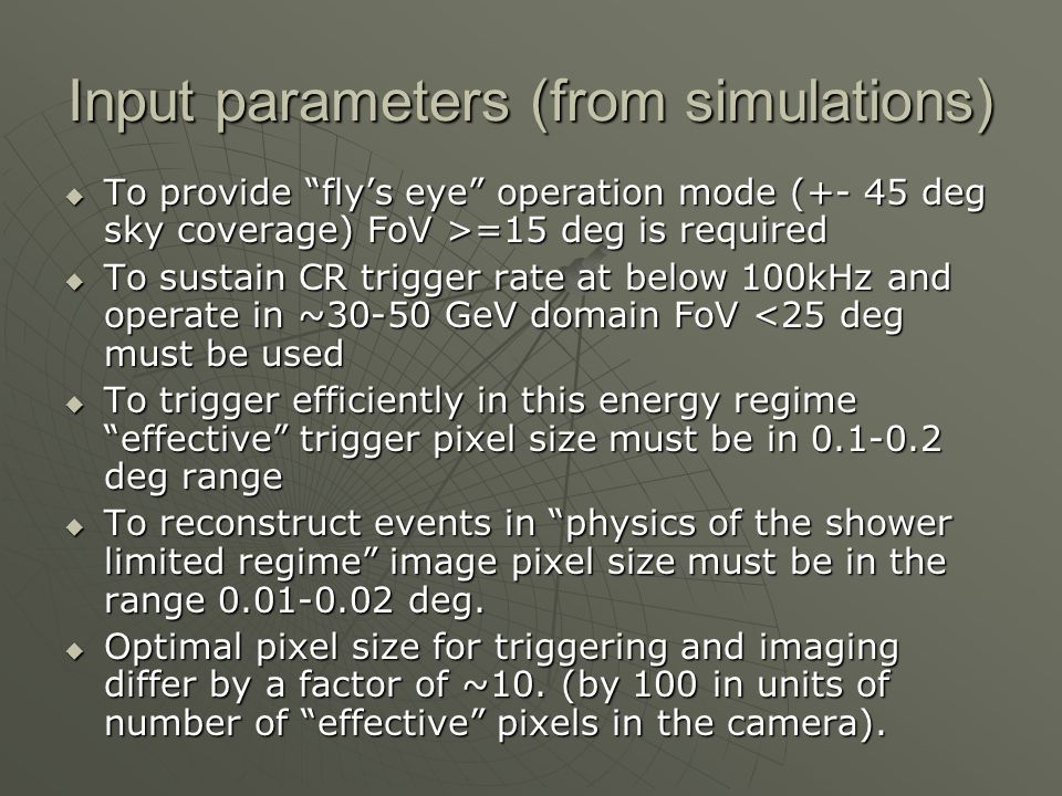 "Input parameters (from simulations)  To provide ""fly's eye"" operation mode (+- 45 deg sky coverage) FoV >=15 deg is required  To sustain CR trigger"