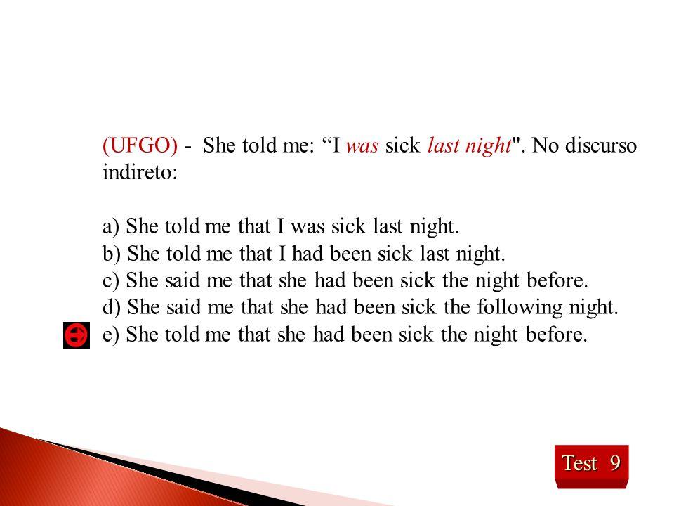 Test 9 (UFGO) - She told me: I was sick last night .