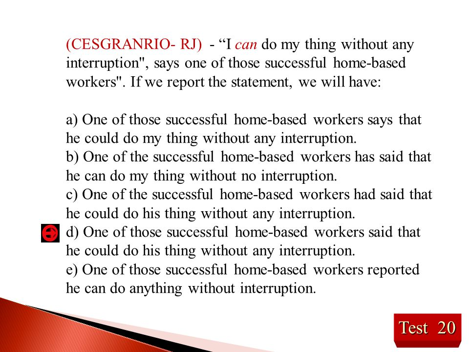 """Test 20 (CESGRANRIO- RJ) - """"I can do my thing without any interruption"""