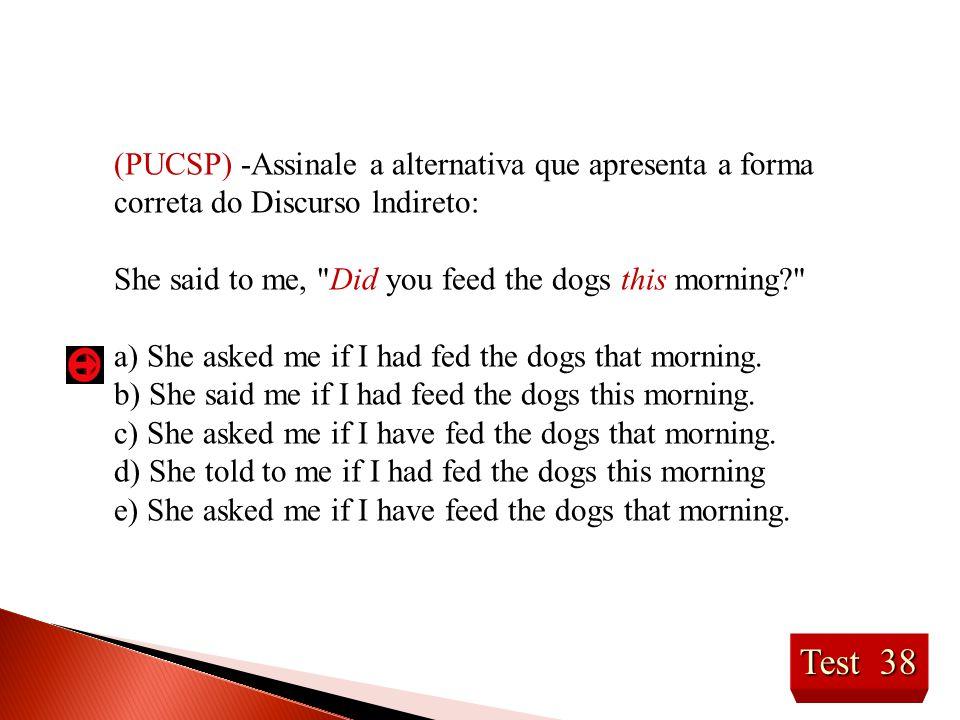 Test 38 (PUCSP) -Assinale a alternativa que apresenta a forma correta do Discurso lndireto: She said to me,