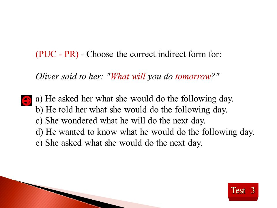 (PUC - PR) - Choose the correct indirect form for: Oliver said to her: