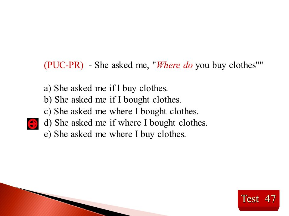 Test 47 (PUC-PR) - She asked me,