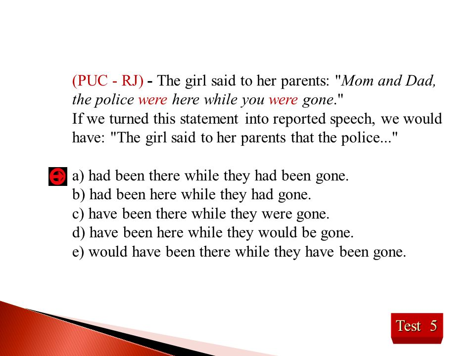 Test 5 (PUC - RJ) - The girl said to her parents:
