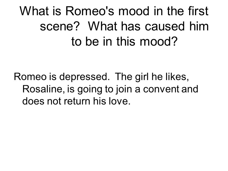Who is Rosaline? Rosaline is a girl Romeo likes, but she does not feel the same about him.