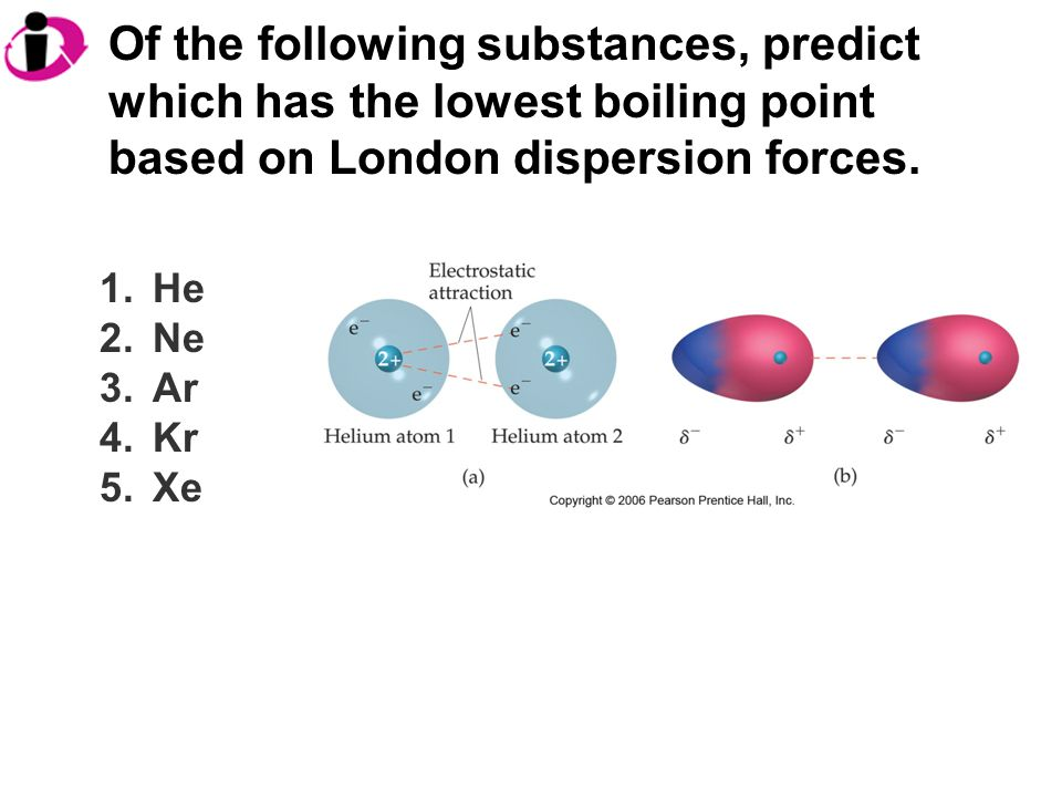 Of the following substances, predict which has the lowest boiling point based on London dispersion forces.